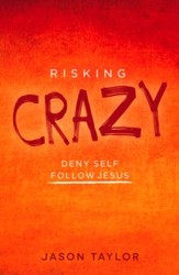 Risking Crazy: Deny Self, Follow Jesus