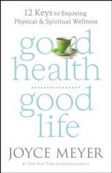 Good Health, Good Life: 12 Keys to Enjoying Physical and Spiritual Wellness - eBook
