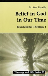 Belief In God In Our Time: Foundational Theology I