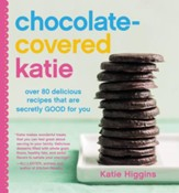 Chocolate-Covered Katie: Over 80 Delicious Recipes That Are Secretly Good for You - eBook