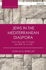 Jews in the Mediterranean Diaspora: From Alexander to Trajan (323 Bce to 117 Ce) (Revised)