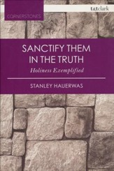 Sanctify Them in the Truth: Holiness Exemplified (Revised)
