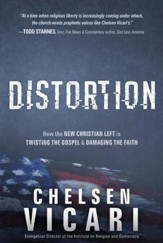 Distortion: How the New Christian Left is Twisting the Gospel and Damaging the Faith - eBook