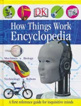 How Things Work Encyclopedia: A First Reference Guide for Inquisitive Young Minds