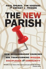 The New Parish: How Neighborhood Churches Are Transforming Mission, Discipleship and Community - eBook