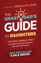 The Smart Dad's Guide to Daughters: 101 Real-World Tips to Improve Your Relationship-and Save Your Sanity - eBook