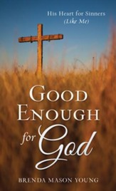 Good Enough for God: His Heart for Sinners (Like Me) - eBook