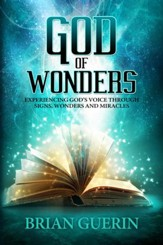 God of Wonders: Experiencing God's Voice Through Signs, Wonders, and Miracles - eBook