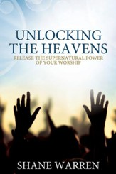 Unlocking the Heavens: Release the Supernatural Power of Your Worship - eBook