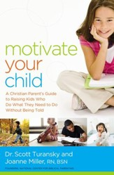 Motivate Your Child: A Christian Parent's Guide to Raising Kids Who Do What They Need to Do Without Being Told - eBook