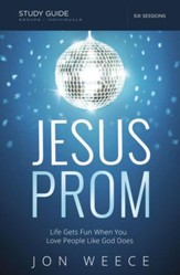 Jesus Prom Study Guide: Life Gets Fun When You Love People Like God Does - eBook