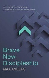 Brave New Discipleship: Cultivating Scripture-driven Christians in a Culture-driven World - eBook