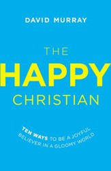 The Happy Christian: Ten Ways to Be a Joyful Believer in a Gloomy World - eBook