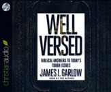 Well Versed: Biblical Answers to Today's Tough Issues - unabridged audio book on CD