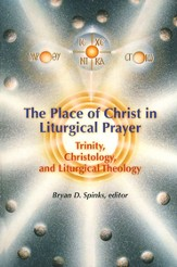 The Place of Christ in Liturgical Prayer: Trinity, Christology, and Liturgical Prayer
