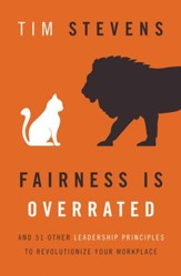 Fairness Is Overrated: And 51 Other Leadership Principles to Revolutionize Your Workplace - eBook