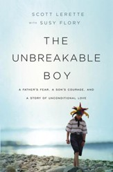 The Unbreakable Boy: A Father's Fear, a Son's Courage, and a Story of Unconditional Love - eBook