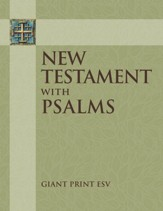 ESV New Testament Giant Print with the Book of Psalms