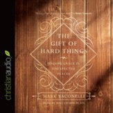 The Gift of Hard Things: Finding Grace in Unexpected Places - unabridged audio book on CD