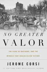No Greater Valor: The Siege of Bastogne and the Miracle That Sealed Allied Victory - eBook