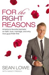 For the Right Reasons: America's Favorite Bachelor on Faith, Love, Marriage, and Why Nice Guys Finish First - eBook