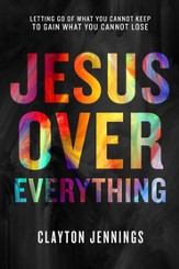 Jesus Over Everything: Letting Go of What You Cannot Keep to Gain What You Cannot Lose - unabridged audio book on CD
