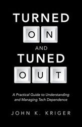 Turned On and Tuned Out: A Practical Guide to Understanding and Managing Tech Dependence - eBook