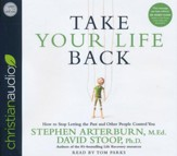 Take Your Life Back: How to Stop Letting the Past and Other People Control You - unabridged audio book on CD
