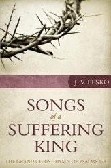 Songs of a Suffering King: The Grand Christ Hymn of Psalms 1 8 - eBook
