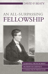An All-Surpassing Fellowship: Learning from Robert Murray M'Cheyne's Communion with God - eBook