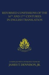 Reformed Confessions of the 16th and 17th Centuries in English Translation: (1523-1693) - eBook