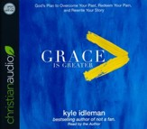 Grace Is Greater: God's Plan to Overcome Your Past, Redeem Your Pain, and Rewrite Your Story - unabridged audio book on CD