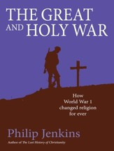 The Great and Holy War: How World War 1 Changed Religion For Ever - eBook