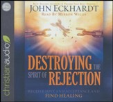 Destroying the Spirit of Rejection: Receive Love and Acceptance and Find Healing - unabridged audio book on CD
