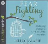 Fear Fighting: Awakening Courage to Overcome Your Fears - unabridged audio book on CD