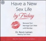 Have a New Sex Life by Friday: Because Your Marriage Can't Wait until Monday - unabridged audio book on CD