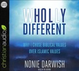 Wholly Different: Islamic Values vs. Biblical Values - unabridged audio book on CD