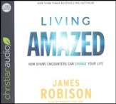 Living Amazed: How Divine Encounters Can Change Your Life - unabridged audio book on CD