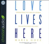 Love Lives Here: Finding What You Need in a World Telling You What You Want - unabridged audio book on CD