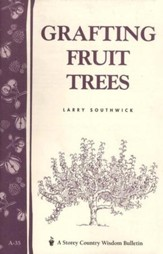 Grafting Fruit Trees (Storey's Country Wisdom Bulletin A-35)