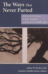 Ways That Never Parted, The: Jews and Christians in Late Antiquity and the Early Middle Ages