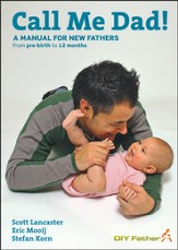 Call Me Dad!: A Manual for New Fathers from Pre-Birth to 12 Months - Slightly Imperfect