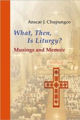 What, Then, Is Liturgy? Musings and Memoir