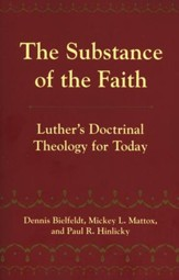 The Substance of the Faith: Luther's Doctrinal Theology for Today