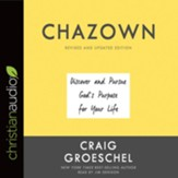 Chazown: Discover and Pursue God's Purpose for Your Life, revised and updated - unabridged audio book on CD