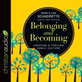 Belonging and Becoming: Creating a Thriving Family Culture -  Unabridged MP3 on CD
