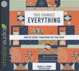 This Changes Everything: How the Gospel Transforms the Teen Years - unabridged audio book on CD
