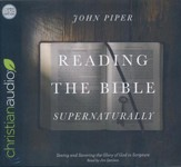 Reading the Bible Supernaturally: Seeing and Savoring the Glory of God in Scripture - unabridged audio book on CD