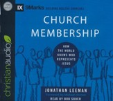 Church Membership: How the World Knows Who Represents Jesus - unabridged audio book on CD
