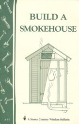 Build a Smokehouse (Storey's Country  Wisdom Bulletin A-81)
